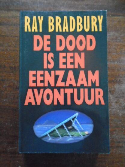 Ray Bradbury - De dood is een eenzaam avontuur